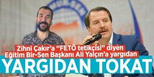 """Zihni Çakır'a """"FETÖ tetikçisi"""" diyen Eğitim Bir-Sen Başkanı Ali Yalçın'a yargıdan tokat"""
