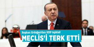 Başkan Erdoğan'dan HDP tepkisi! Meclis'i terk etti