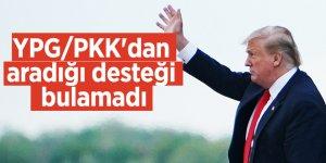 Trump YPG/PKK'dan aradığı desteği bulamadı