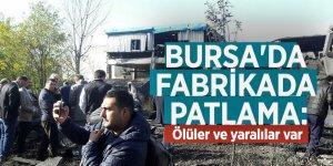 Bursa'da bir fabrikada patlama: Ölüler ve yaralılar var
