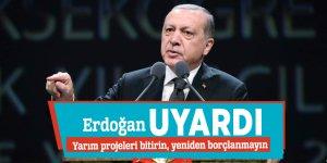 """Erdoğan'dan uyarı: """"Borçlanmayın"""""""