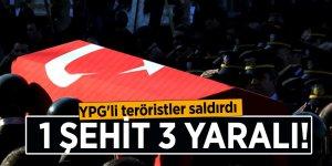 YPG'li teröristler saldırdı: 1 şehit 3 yaralı!