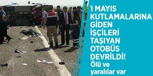 1 Mayıs kutlamalarına giden işçileri taşıyan otobüs devrildi! Ölü ve yaralılar var