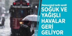 Meteoroloji tarih verdi! Soğuk ve yağışlı havalar geri geliyor