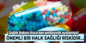 Sağlık Bakanı Koca'dan antibiyotik açıklaması! Önemli bir halk sağlığı riskidir...