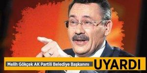 Melih Gökçek AK Partili Belediye Başkanını uyardı