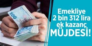 Emekliye 2 bin 312 lira ek kazanç müjdesi!