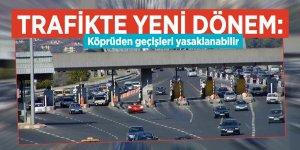 Trafikte yeni dönem: Köprüden geçişleri yasaklanabilir