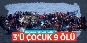Göçmen teknesi battı: 3'ü çocuk 9 ölü