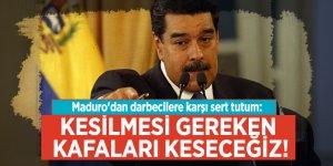 Maduro'dandarbecilere karşı sert tutum: Kesilmesi gereken kafaları keseceğiz!
