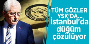 Tüm gözler YSK'da... İstanbul'da düğüm çözülüyor
