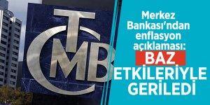 Merkez Bankası'ndan enflasyon açıklaması: Baz etkileriyle geriledi