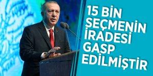 Başkan Erdoğan: '15 bin seçmenin iradesi gasp edilmiştir'