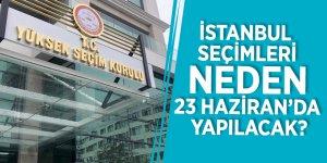 İstanbul seçimleri neden 23 Haziran'da yapılacak?