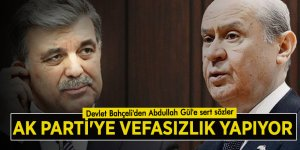 Devlet Bahçeli'den Abdullah Gül'e sert sözler:AK Parti'ye vefasızlık yapıyor