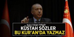 Başkan Erdoğan hakkında küstah sözler: Bu Kur'an'da yazmaz