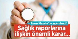Resmi Gazete'de yayımlandı! Sağlık raporlarına ilişkin önemli karar...