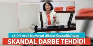 CHP'li vekil Nurhayat Altaca Kayışoğlu'ndan skandal darbe tehdidi