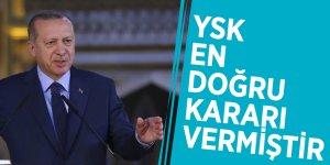 Başkan Erdoğan:YSKen doğru kararı vermiştir