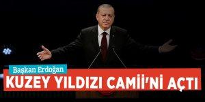 Başkan Erdoğan Kuzey Yıldızı Camii'ni açtı