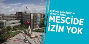 CHP, Belediyesi'ne ait kurumlarda mescide izin vermiyor