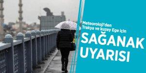 Meteoroloji'den Trakya ve kuzey Ege için sağanak uyarısı
