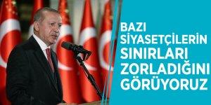 Başkan Erdoğan: 'Bazı siyasetçilerin sınırları zorladığını görüyoruz'