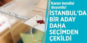 Kararı kendisi duyurdu! İstanbul'da bir aday daha seçimden çekildi