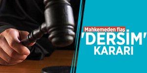 Mahkemeden flaş 'Dersim' kararı