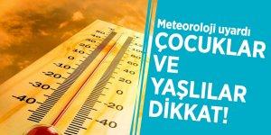 Çocuklar ve yaşlılar dikkat! Meteoroloji uyardı