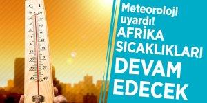Meteoroloji uyardı! Afrika sıcaklıkları devam edecek