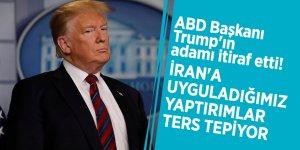 """ABD Başkanı Trump'ın adamı itiraf etti! """"İran'a uyguladığımız yaptırımlar ters tepiyor"""""""