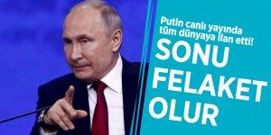 """Putin canlı yayında tüm dünyaya ilan etti! """"Sonu felaket olur"""""""