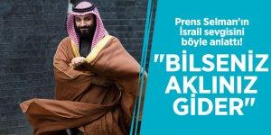 """Prens Selman'ın İsrail sevgisini böyle anlattı! """"Bilseniz aklınız gider"""""""