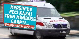 Mersin'de feci kaza! Tren minibüse çarptı... Çok sayıda ölü ve yaralı var