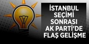 İstanbul seçimi sonrası AK Parti'de flaş gelişme