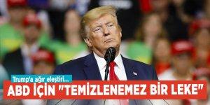 """Trump'a ağır eleştiri... ABD için """"temizlenemez bir leke"""""""