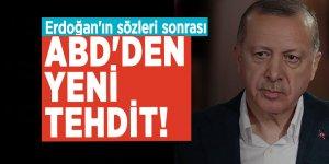 Erdoğan'ın sözleri sonrası ABD'den yeni tehdit!