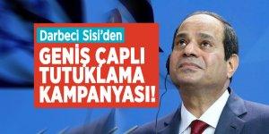 Darbeci Sisi'den geniş çaplı tutuklama kampanyası!