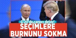 G-20'de çarpıcı detay! 'Seçimlere burnunu sokma'
