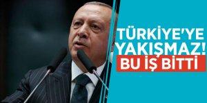 Erdoğan noktayı koydu: Türkiye'ye yakışmaz, bu iş bitti