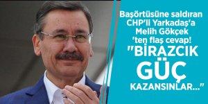 """Başörtüsüne saldıran CHP'li Yarkadaş'a, Melih Gökçek'ten flaş cevap! """"Birazcık güç kazansınlar..."""""""