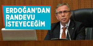 Mansur Yavaş: Erdoğan'dan randevu isteyeceğim