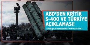 """ABD'den kritik S-400 ve Türkiye açıklaması! """"Türkiye ile aramızdaki S-400 sorununu..."""""""