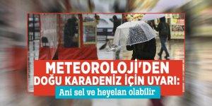 Meteoroloji'den Doğu Karadeniz için uyarı: Ani sel ve heyelan olabilir