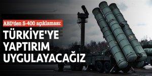 ABD'den S-400 açıklaması: Türkiye'ye yaptırım uygulayacağız
