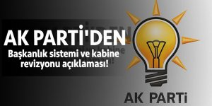 AK Parti'den başkanlık sistemi ve kabine revizyonu açıklaması!