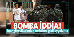 Bomba iddia! Sınır görevlilerinden turistlere gizli uygulama