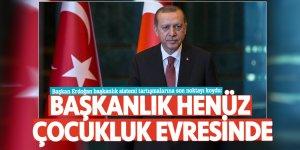 Başkan Erdoğan başkanlık sistemi tartışmalarına son noktayı koydu: Başkanlık henüz çocukluk evresinde