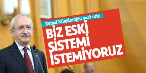 Kemal Kılıçdaroğlu çark etti: Biz eski sistemi istemiyoruz